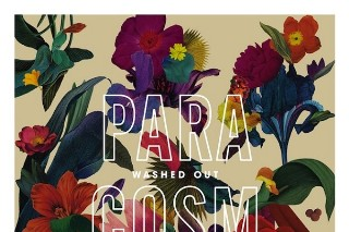 Album Of The Week: Washed Out <em>Paracosm</em>