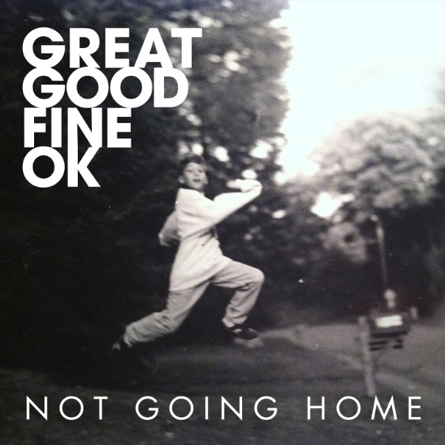 "Great Good Fine Ok - ""Not Going Home"""