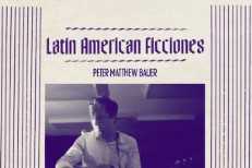 "Peter Matthew Bauer - ""Latin American Ficciones"""