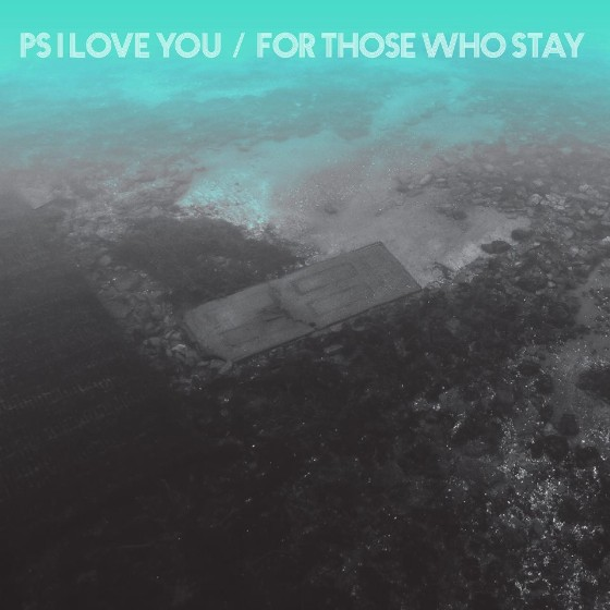 PS I Love You - For Those Who Stay
