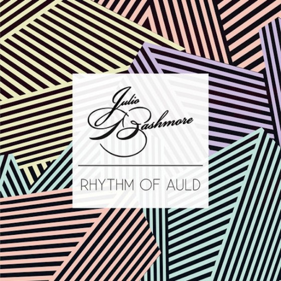 "Julio Bashmore - ""Rhythm Of Auld"""