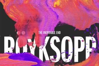 Stream Röyksopp <em>The Inevitable End</em>
