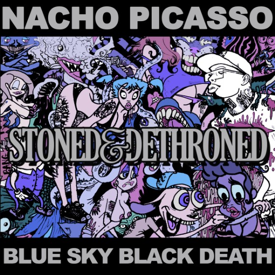 Nacho Picasso and Blue Sky Black Death - Stoned And Dethroned