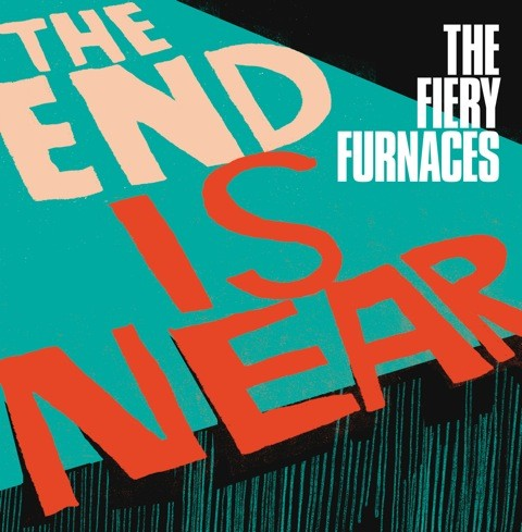 fiery-furnaces-the-end-is-near.jpg