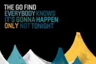 "New Go Find – ""Everybody Knows It's Gonna Happen Only Not Tonight"""