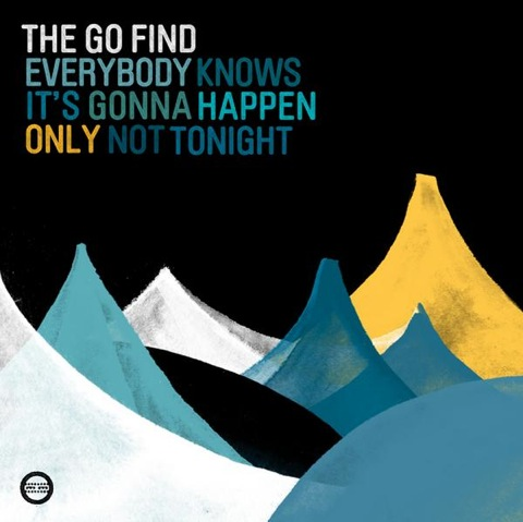 """New Go Find – """"Everybody Knows It's Gonna Happen Only Not Tonight"""""""