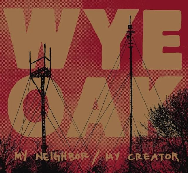 Wye Oak - My Neighbor My Creator Art