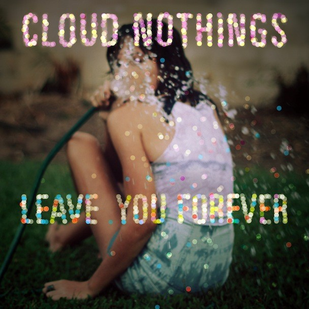 Cloud Nothings - Leave You Forever
