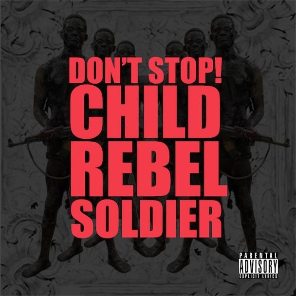 "Child Rebel Soldier - ""Don't Stop"" Album Art"