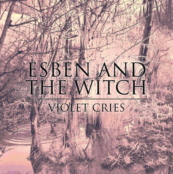 Stream Esben And The Witch <em>Violet Cries</em> (Stereogum Premiere)