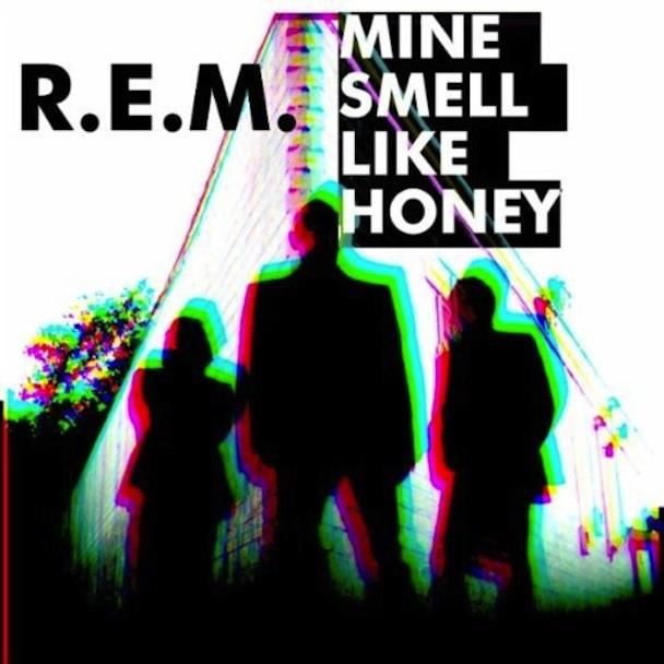 R.E.M. Mine Smell Like Honey