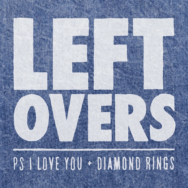 "PS I Love You – ""Leftovers"" (Feat. Diamond Rings)"