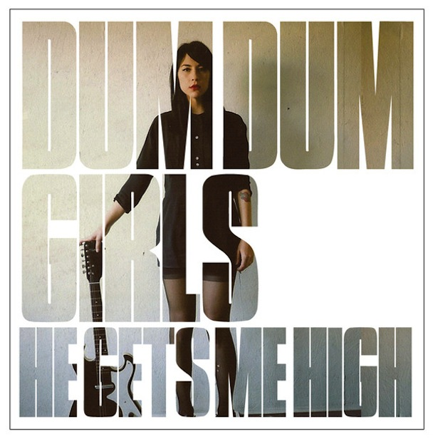 "Dum Dum Girls – ""He Gets Me High"""