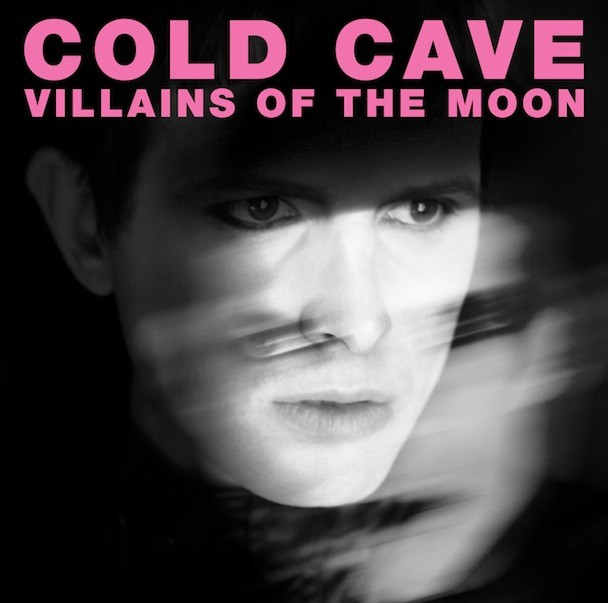 Cold Cave - Villains Of The Moon