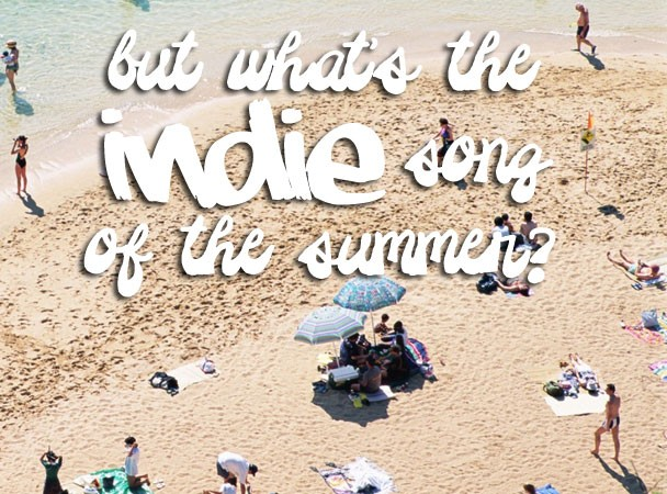What's The Indie Song Of The Summer? 2