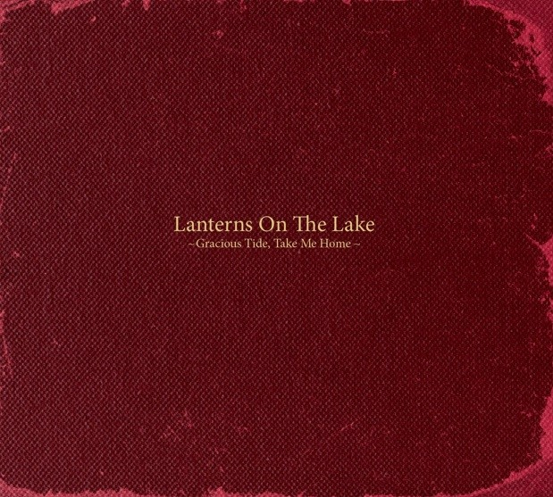 Lanterns On The Lake - Gracious Tide Take Me Home