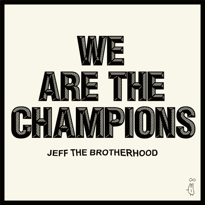 JEFF The Brotherhood – We Are The Champions