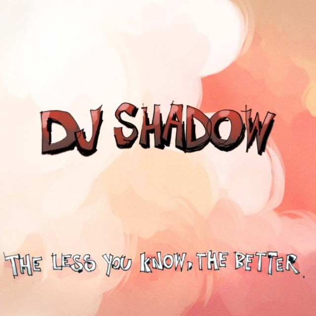 DJ Shadow - The Less You Know The Better