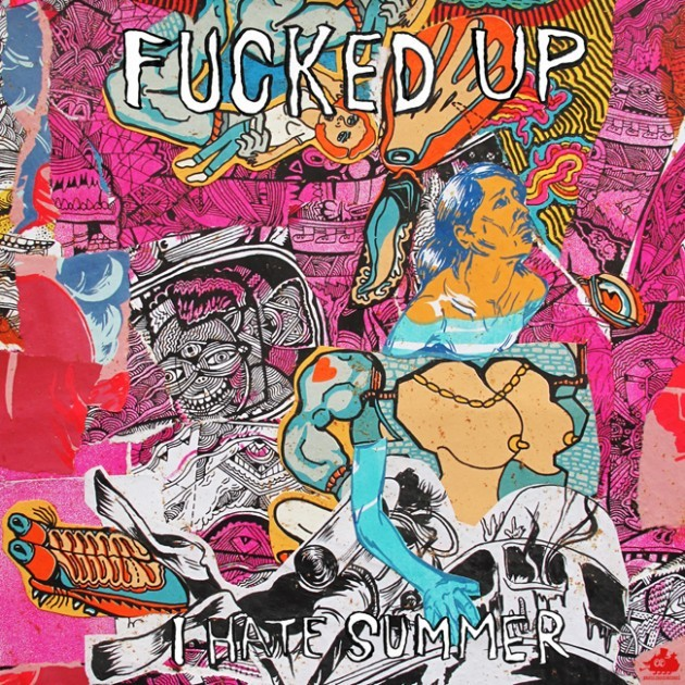 "Fucked Up - ""I Hate Summer"""