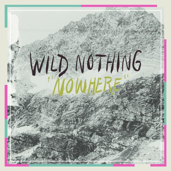 "Wild Nothing – ""Nowhere"""