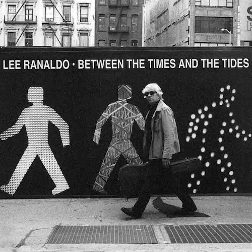 Lee Ranaldo - Between The Time And The Tides