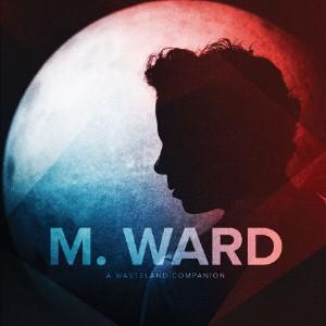 """M. Ward – """"Primitive Girl"""""""