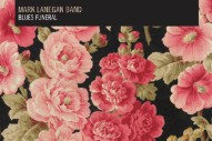Album Of The Week: Mark Lanegan Band <em>Blues Funeral</em>