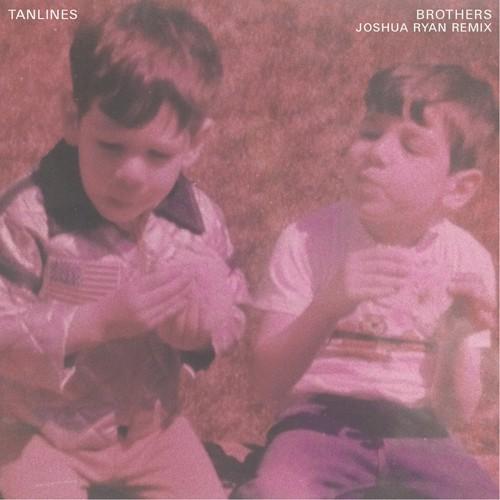 "Tanlines - ""Brothers (Joshua Ryan Remix)"""