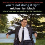 Friday Giveaway: Michael Ian Black&#8217;s <em>You&#8217;re Not Doing It Right</em>