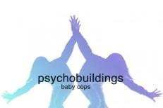 "Psychobuildings - ""Baby Cops"""