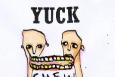 "Yuck – ""Chew"""