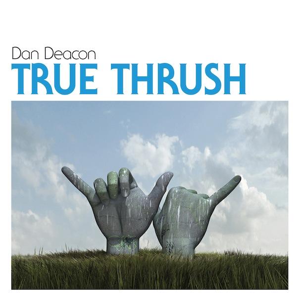 "Dan Deacon – ""True Thrush"""