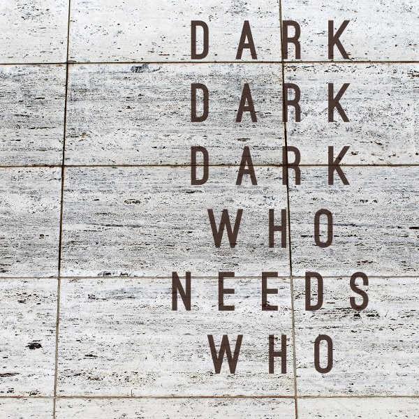 Dark Dark Dark - Who Needs Who