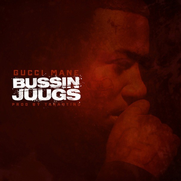 "Gucci Mane - ""Bussin Juugs"""