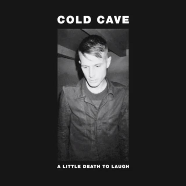 """Cold Cave - """"A Little Death To Laugh"""""""