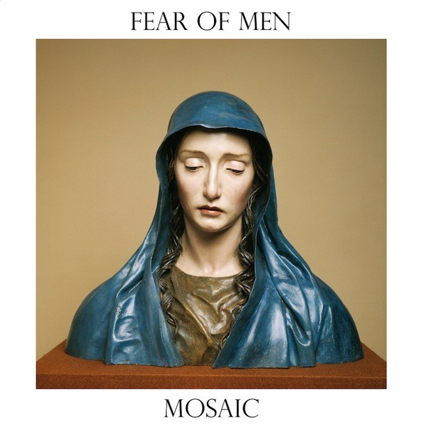 "Fear Of Men - ""Mosaic"""