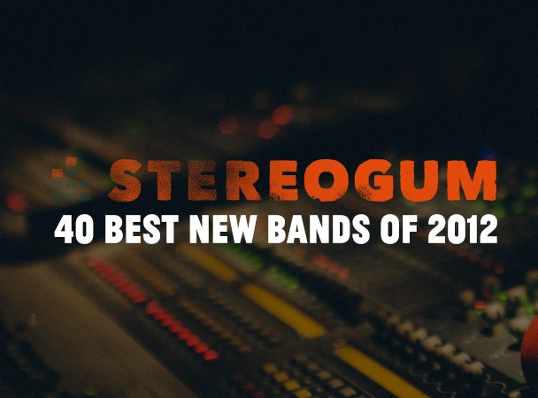 Stereogum's 40 Best New Bands Of 2012
