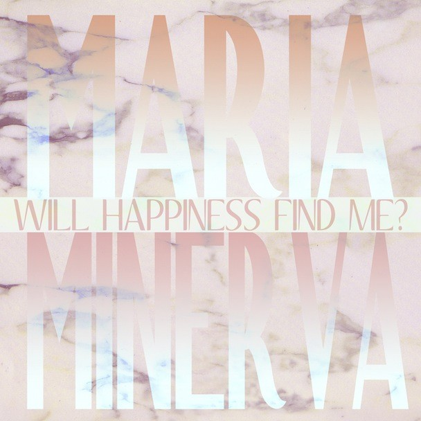 Maria Minerva - Will Happiness Find Me
