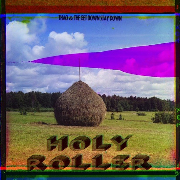 "Thao & The Get Down Stay Down - ""Holy Roller"""