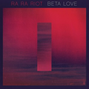 Ra Ra Riot - Beta Love