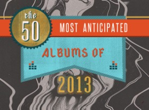 Stereogum's 50 Most Anticipated Albums Of 2013