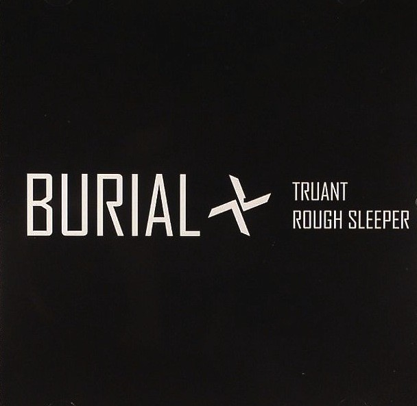 Burial - Truant/Rough Sleeper