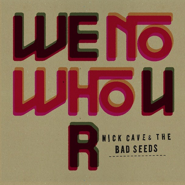 "Nick Cave & The Bad Seeds - ""We No Who U R"""
