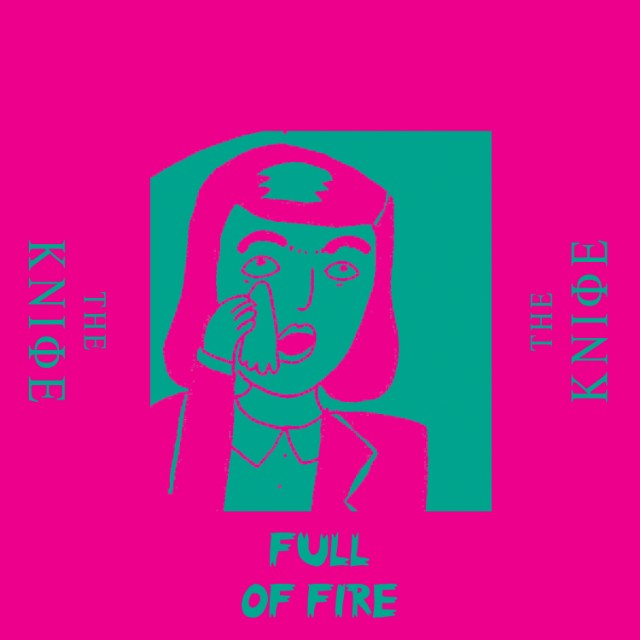 "The Knife - ""Full Of Fire"""