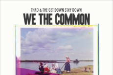 Thao With The Get Down Stay Down - We The Common