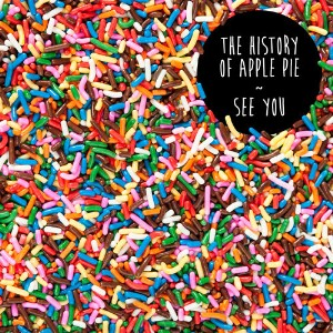 """The History Of Apple Pie - """"See You"""""""
