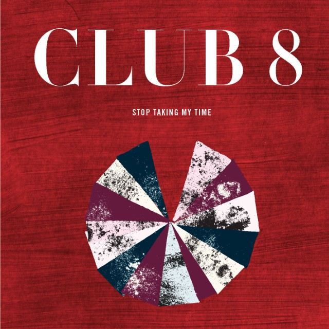 "Club 8 - ""Stop Taking My Time"""