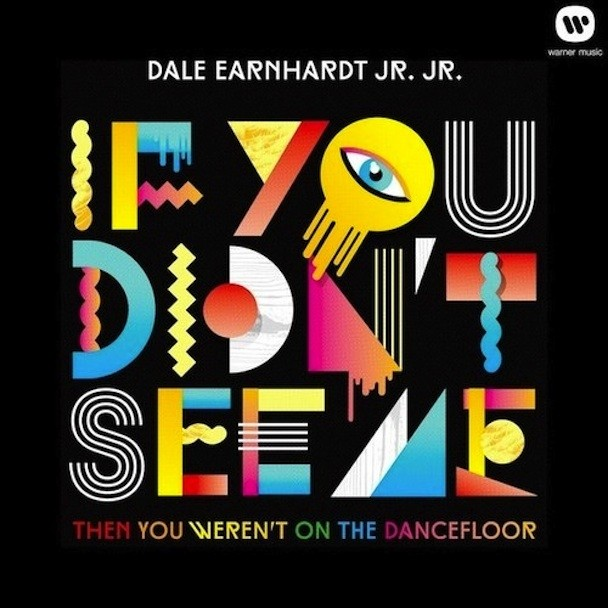 """Dale Earnhardt Jr. Jr. - """"If You Didn't See Me (Then You Weren't On The Dancefloor)"""""""