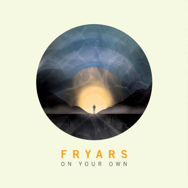 """Fryars - """"On Your Own"""""""