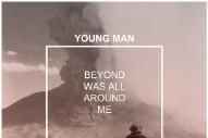 """Young Man – """"Unfair"""" (Stereogum Premiere)"""